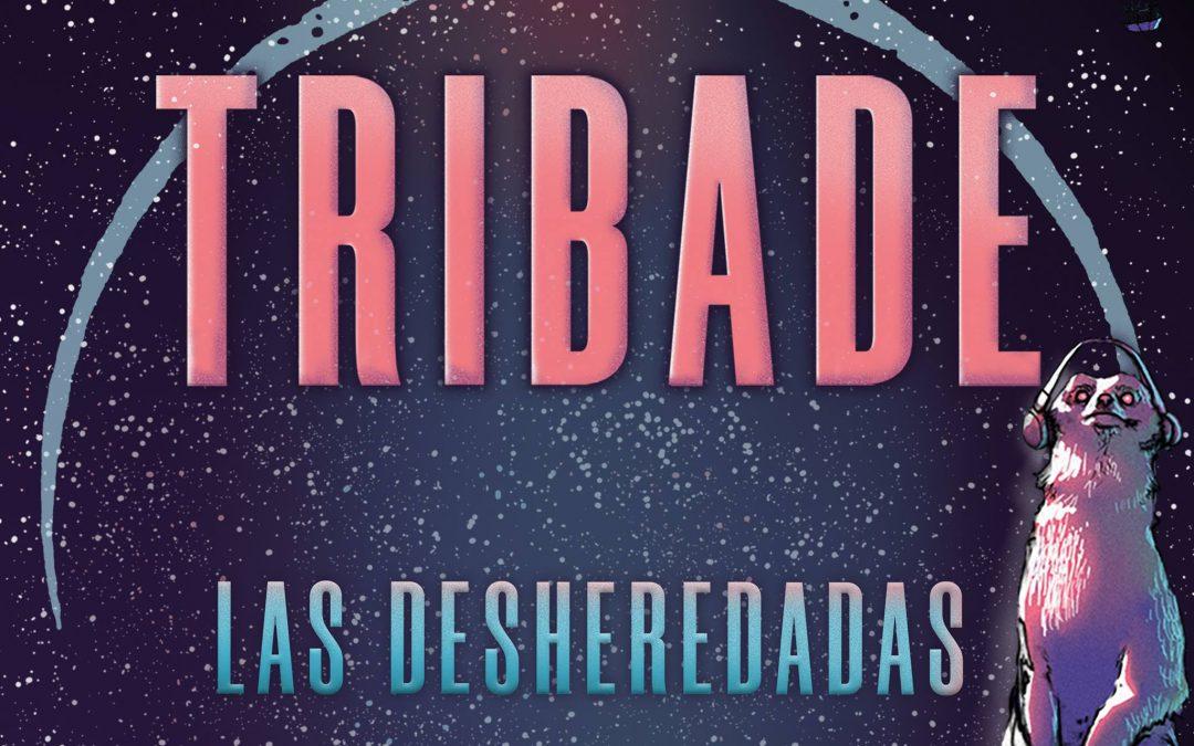 «Las Desheredadas», nuevo tema de Tribade